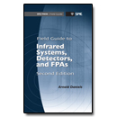 Field Guide to Infrared Systems, Detectors, and FPAs, Second Edition